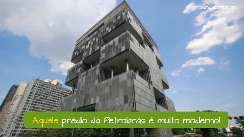 Demonstrative Pronouns in Portuguese. Aquele prédio da Petrobrás é muito moderno.
