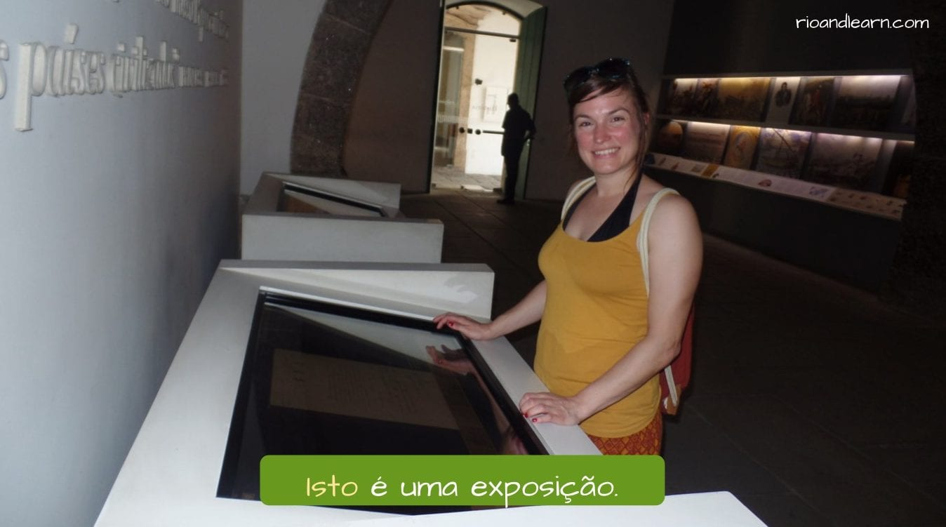 Demonstrative Pronouns in Portuguese. Isto é uma exposição.