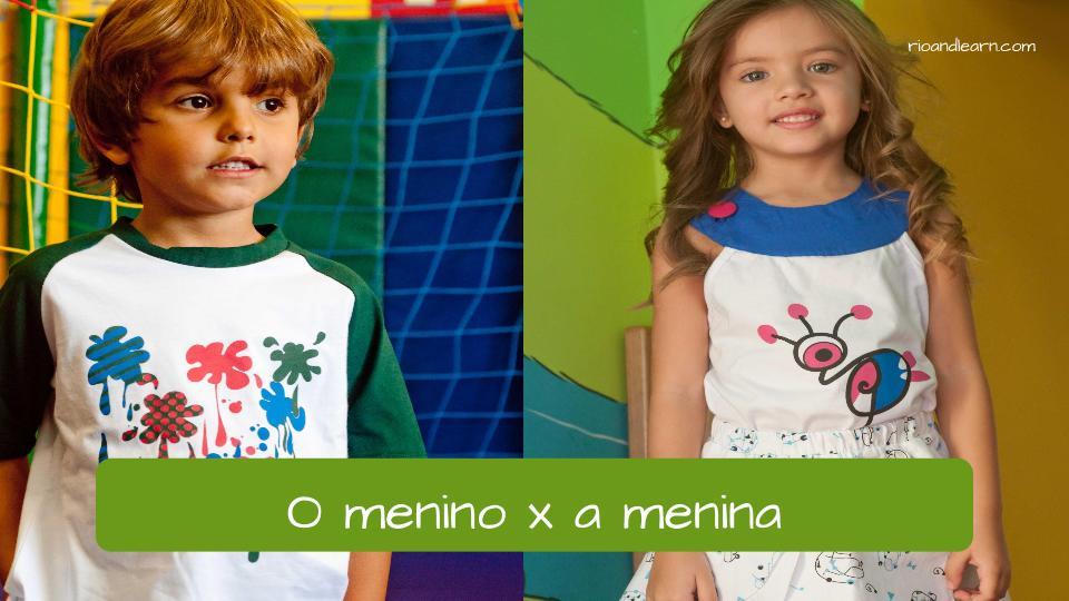 Gender in Portuguese: o menino (boy) x a menina (girl).