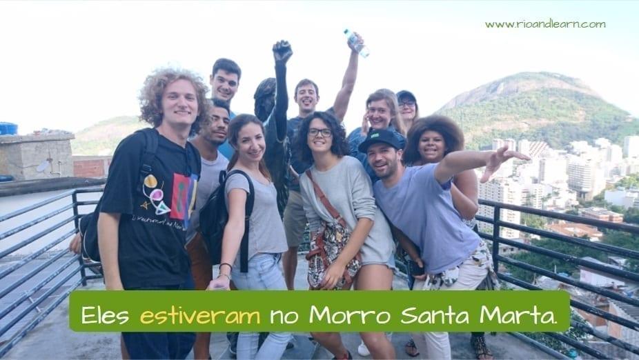 Exemplo com o Verbo Estar no Pretérito Perfeito: Eles estiveram no Morro Dona Marta.