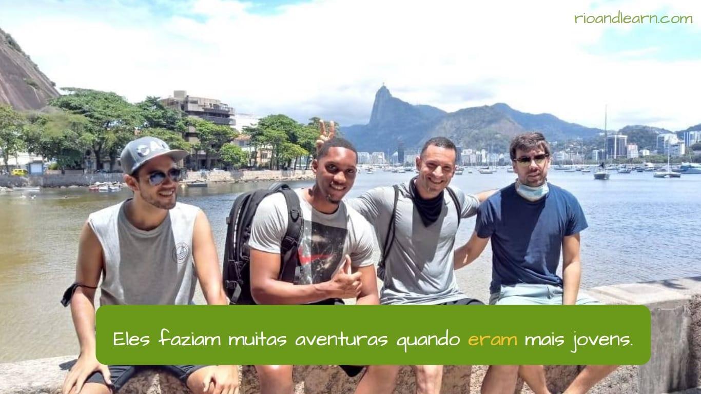 Exemplo com o pretérito imperfeito do verbo ser em Português: Eles faziam muitas aventuras quando eram mais jovens.