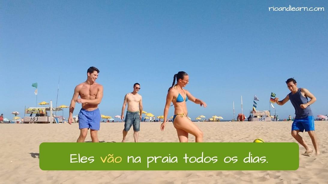 Ejemplo usando el verbo ir en portugués: eles vão na praia todos os dias.