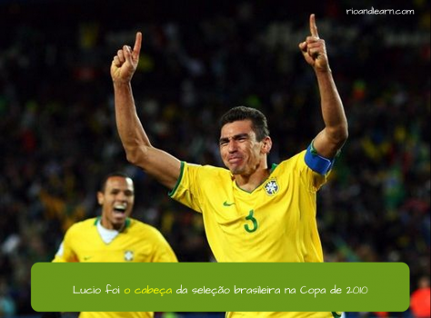 Example sentence explaning the changing of meaning with the article in Portuguese: Lucio foi o cabeça da seleção brasileira na Copa de 2010.
