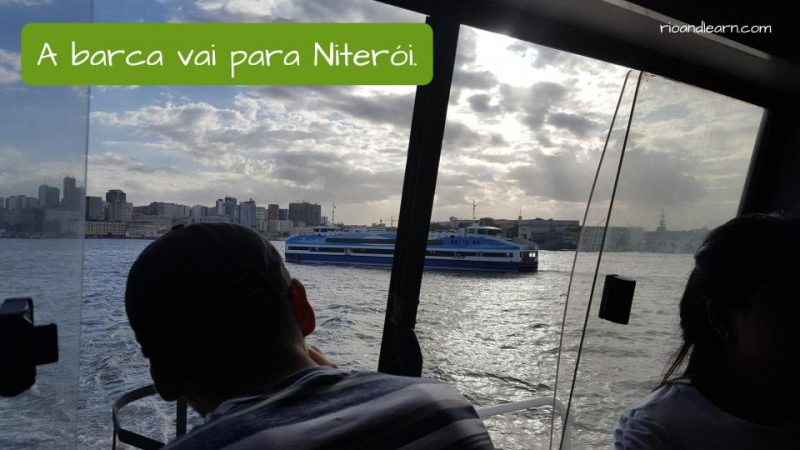 Example sentence using the present tense of Ir in Portuguese with a ferry boat: A barca vai para Niterói.