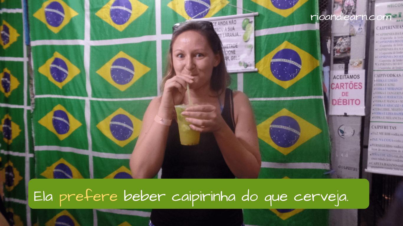 Portuguese verb preferir. Ela prefere beber caipirinha do que cerveja.