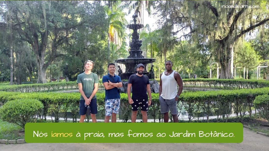Example with ir imperfect Portuguese: Nós íamos à praia, mas fomos ao Jardim Botânico.