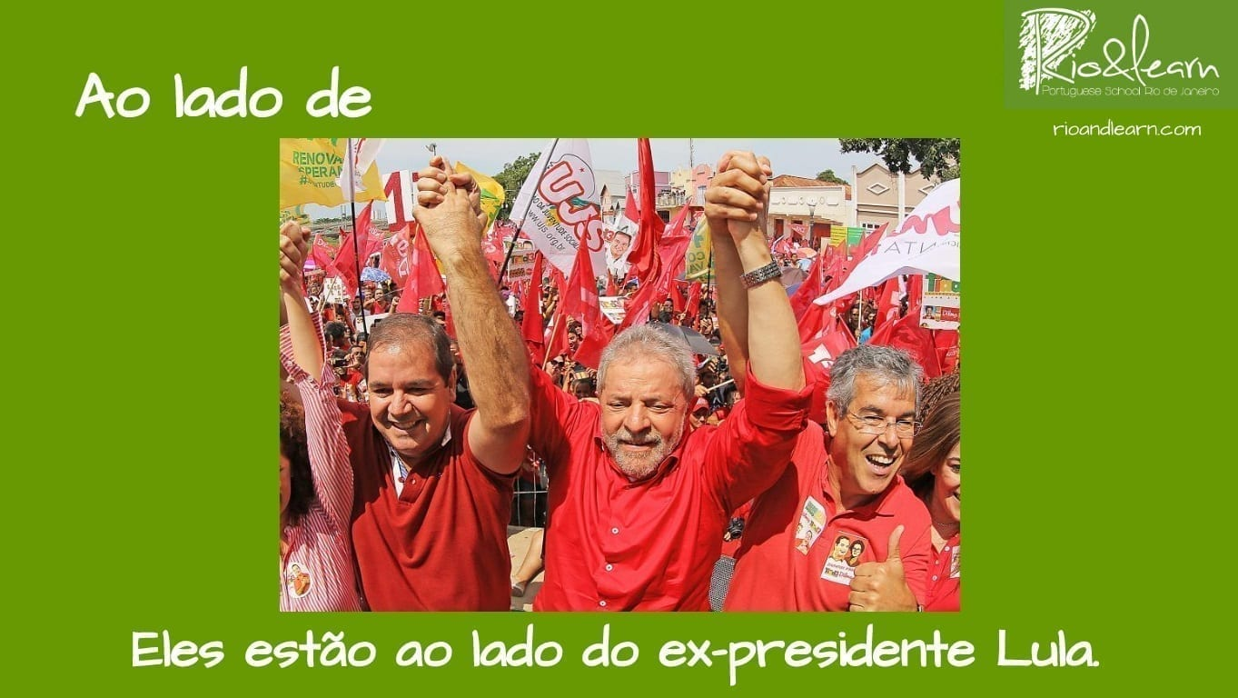 Preposiciones de Lugar en Portugués. Ejemplo con Ao lado de: Eles estão ao lado do ex-presidente Lula.