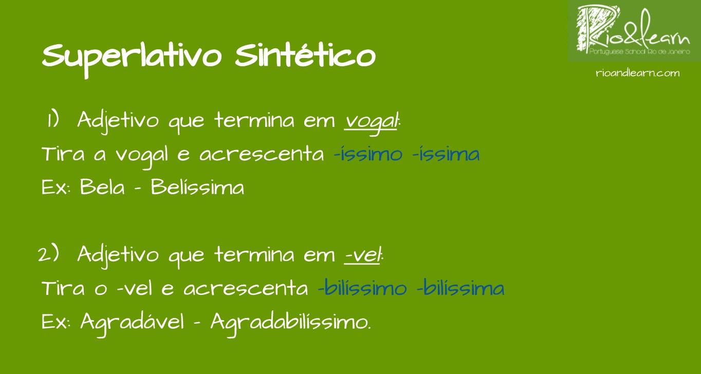 Absolute Superlative in Portuguese. 1) Adjetivo termina em vogal: Bela - Belíssima. 2) Adjetivo que termina em -vel: Agradável - Agradabilíssimo.