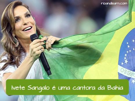 Palavras interrogativas 2: Ivete Sangalo é uma cantora da Bahia.
