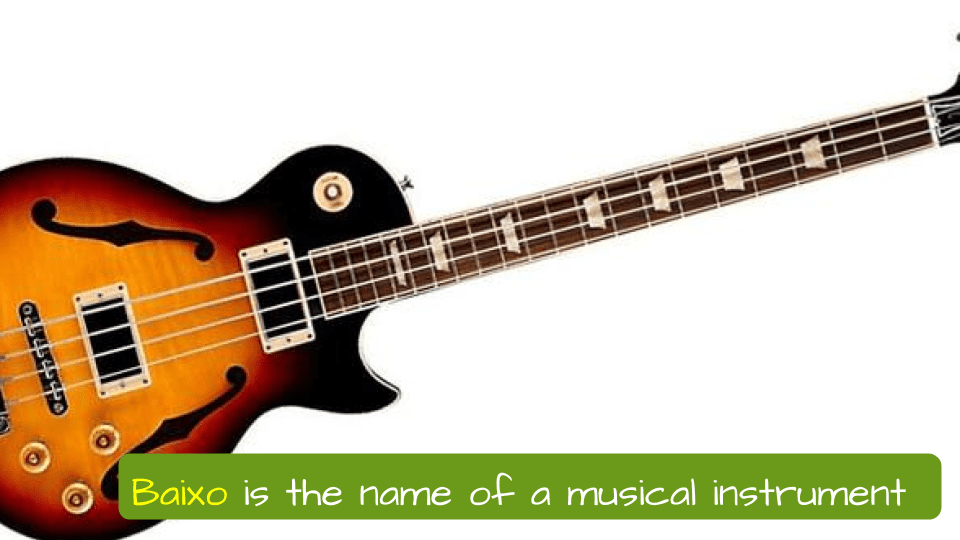 Baixo is the name of a musical instrument. Baixo em Português