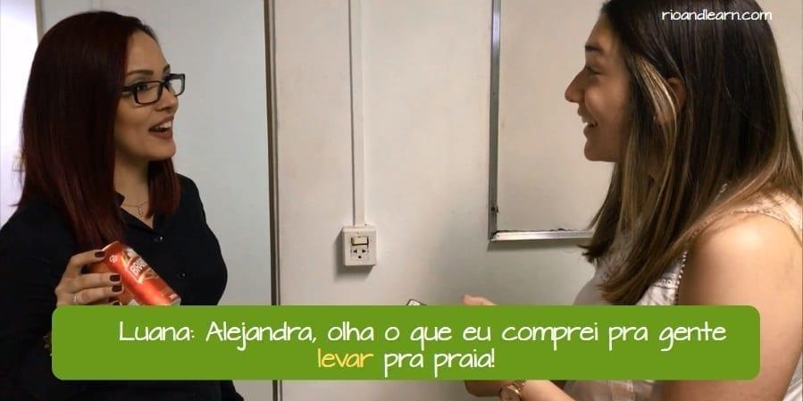 Diferença entre Levar e Trazer em Português. Luana: Alejandra, olha o que eu comprei pra gente levar pra praia!