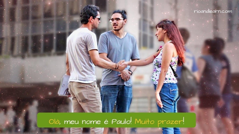 Introduce yourself in Portuguese. Olá, meu nome é Paulo! Muito prazer!