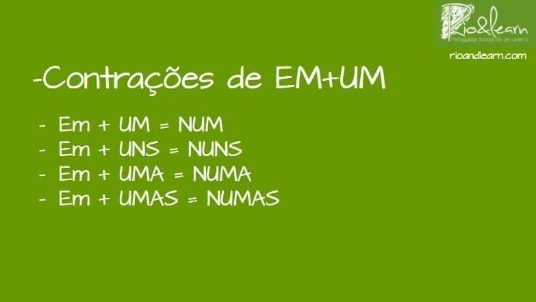 Contracciones de la preposición EM con artículo indefinido en portugués: Em + um = num, em + uns = nuns, em + uma = numa, Em + umas = numas.
