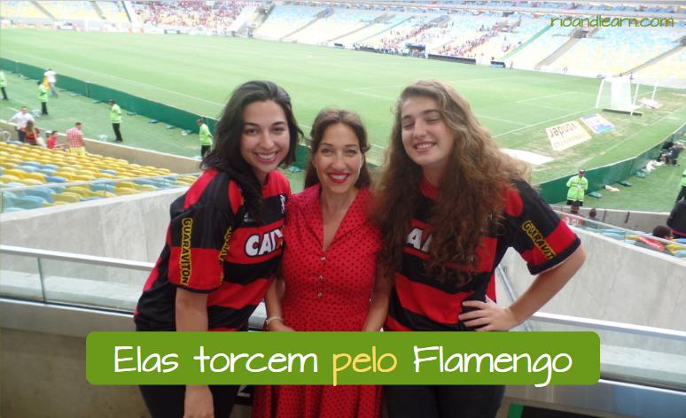 Example with por in Portuguese: Elas torcem pelo Flamengo.