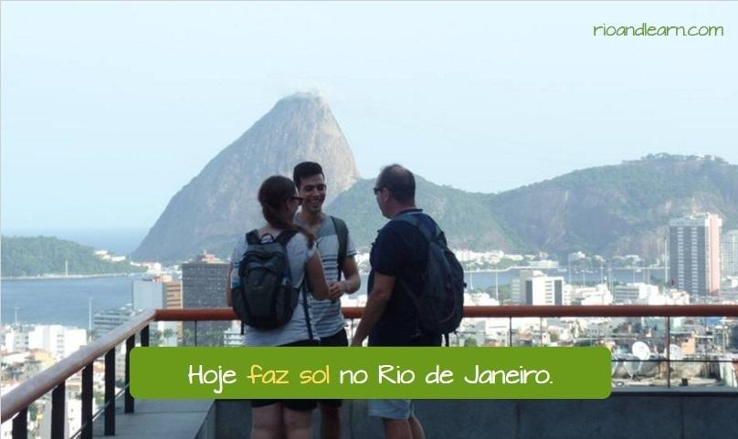 Expressões com o verbo Fazer. Hoje faz sol no Rio de Janeiro.