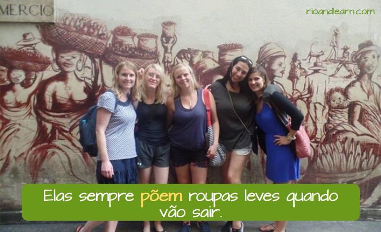 Ejemplo para entender los sinónimos de pôr en portugués: Elas sempre põem roupas leves quando vão sair.