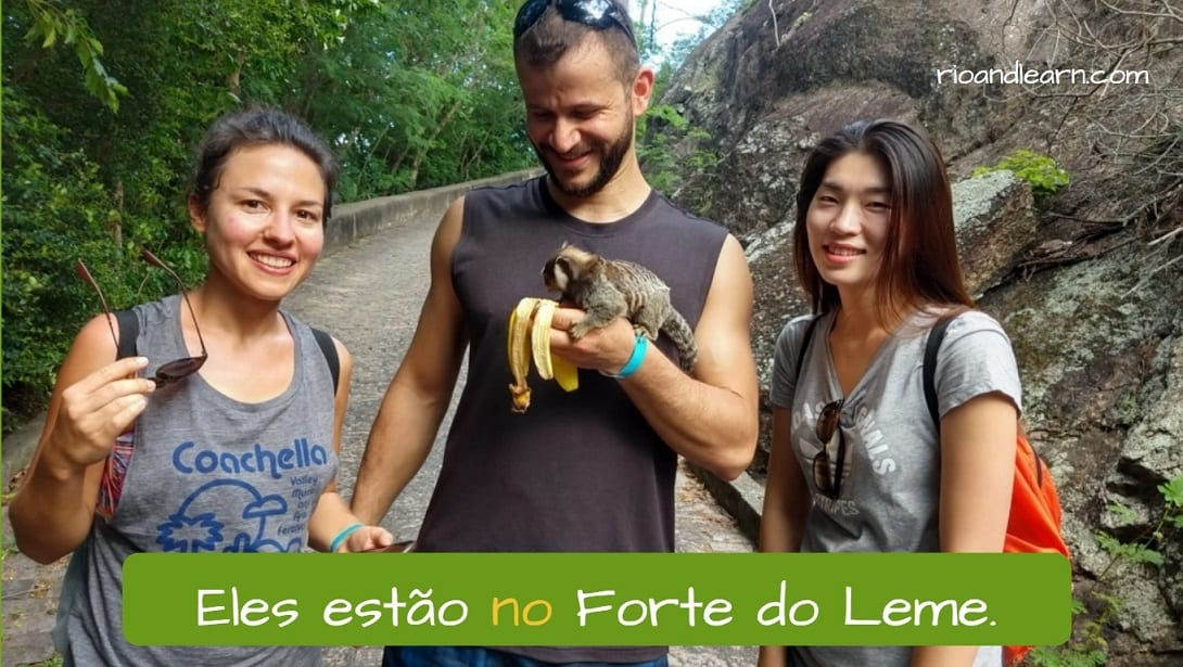 Example with preposition em with definite articles: Eles estão no Forte do Leme!