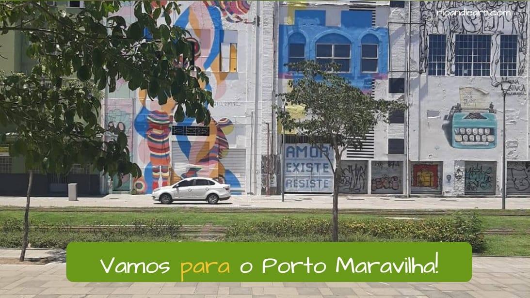 Example with para in Portuguese: Vamos para o Porto Maravilha!