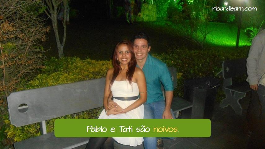 Ejemplos de estado civil en portugués: Pablo e Tati são noivos.