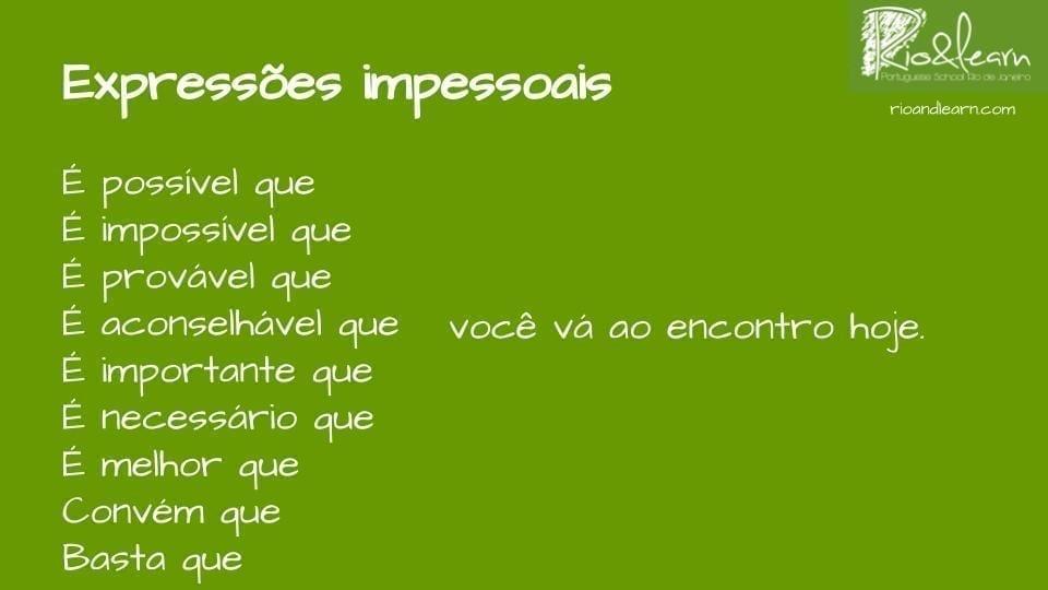 Expresiones impersonales con las que usamos el presente del subjuntivo en portugués: É possível que, É impossível que, É provável que, É aconselhável que, É importante que, É necessário que, É melhor que, Convém que, Basta que.