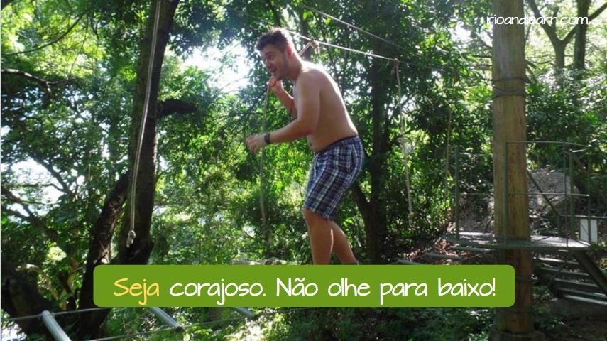 Casos especiales del Imperativo del Portugués. Ejemplo: Seja corajoso. Não olhe para baixo!