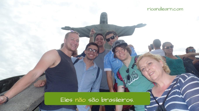 Ejemplo de oraciones negativas en Portugués: Eles não são brasileiros.