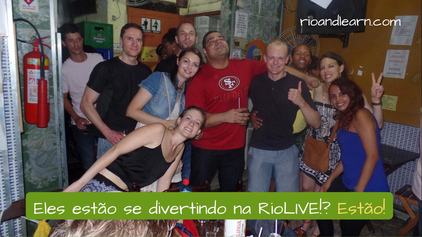 Affirmative verbs in Portuguese. Eles estão se divertindo na RioLIVE!? Estão!