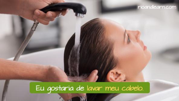 Brazilian beauty salons. Eu gostaria de lavar meu cabelo: I would like to wash my hair.