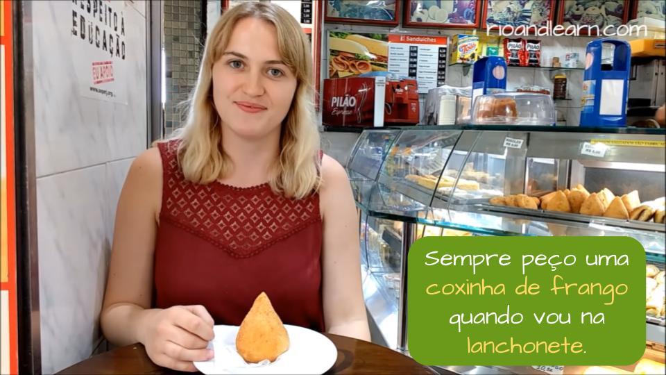 Vocabulário de Lanchonete em Português. Exemplo: Sempre peço uma coxinha de frango quando vou na lanchonete.