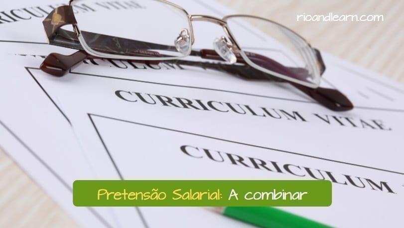 Como hacer un curriculum en portugués. Pretensión Salarial: A negociar. Pretensão Salarial: A combinar.