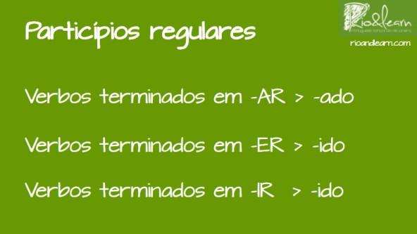 Pluperfect of regular verbs in Portuguese. Particípio dos verbos regulares terminados em -AR é feito utilizando -ADO ao final do verbo. O particípio dos verbos regulares terminados em -ER ou -IR é feito utilizando -IDO ao final do verbo.