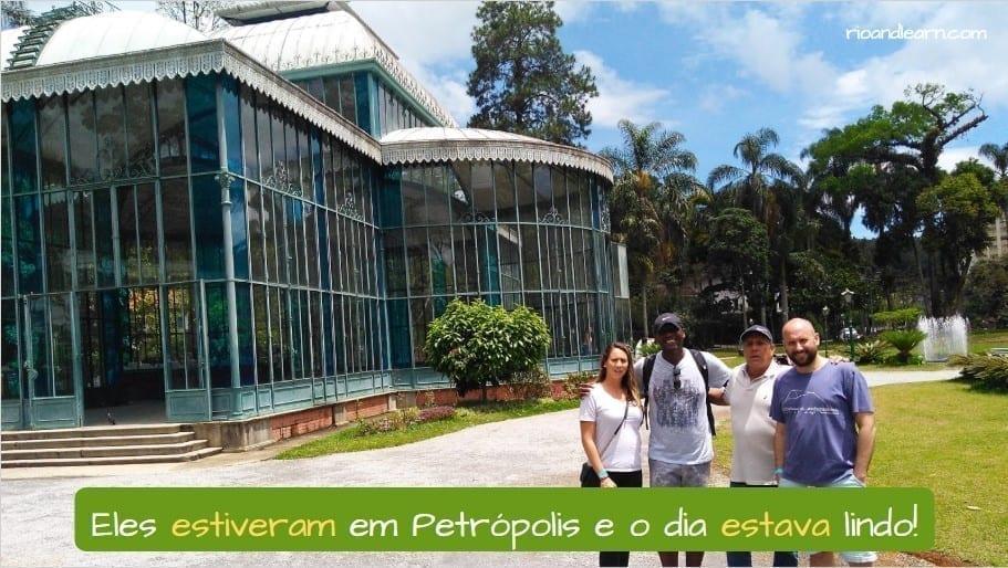 Pasado de Estar en Portugués. Eles estiveram em Petrópolis e o dia estava lindo!