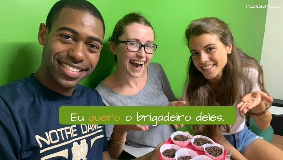 Ejemplo con el verbo querer en portugués: Eu quero o brigadeiro deles.
