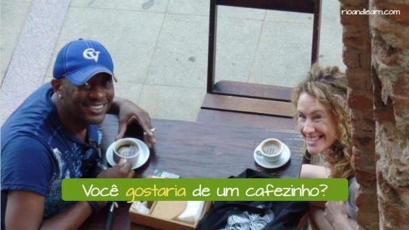 Frase de ejemplo para pedir algo en portugués: Você gostaria de um cafezinho?