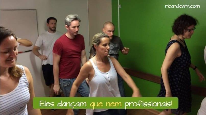 Ejemplo para comparaciones en portugués: Eles dançam que nem profissionais.