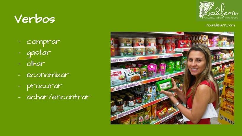 Verbs related to the supermarket in Portuguese: comprar, gastar, olhar, economizar, procurar, achar, encontrar.