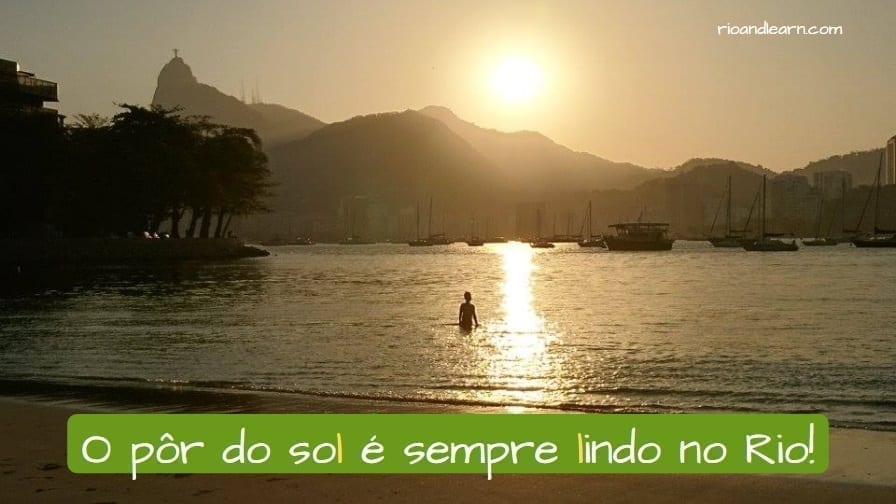 Sound of L in Portuguese . O pôr do sol é sempre lindo no Rio.
