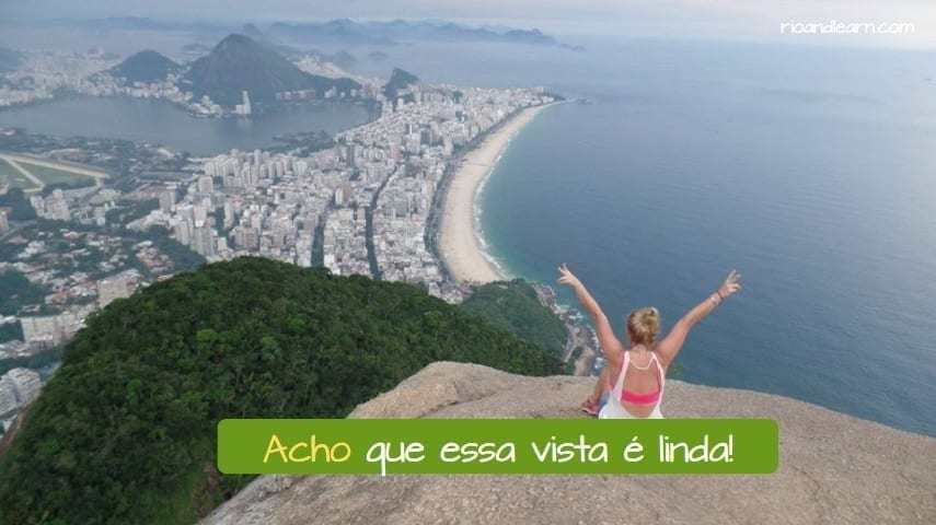 Difference between achar and pensar. Example with the verb achar: Acho que essa vista é linda!