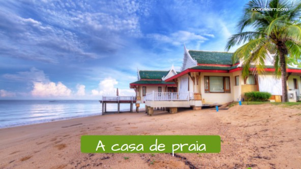 Examples of houses in Portuguese. The beach house: A casa de praia.