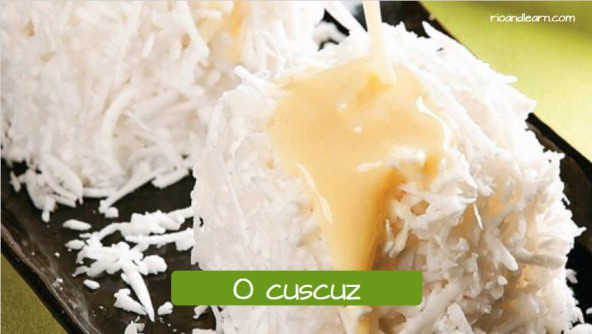 Popular desserts among Brazilians: O cuscuz.