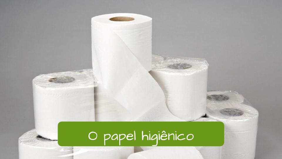 Toilet paper in Portuguese: O papel higiênico.