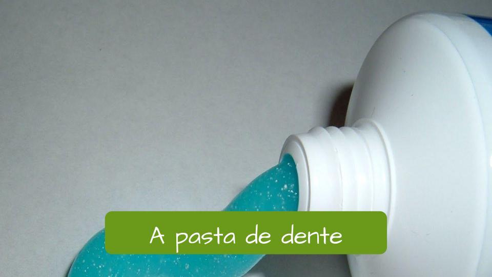Toothpaste in Portuguese: A pasta de dente.