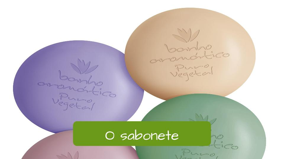 Soap in Portuguese: O sabonete.