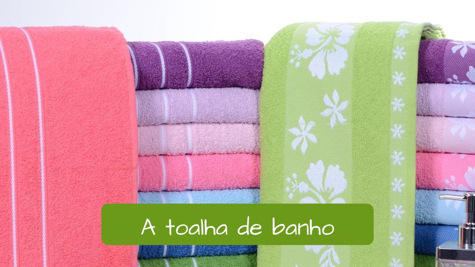Toilet in Portuguese. The towel: A toalha de banho.