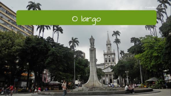 Objetos que tem na praça em Português: O largo.