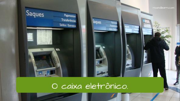 Bank Vocabulary in Portuguese. The ATM: O caixa eletrônico.