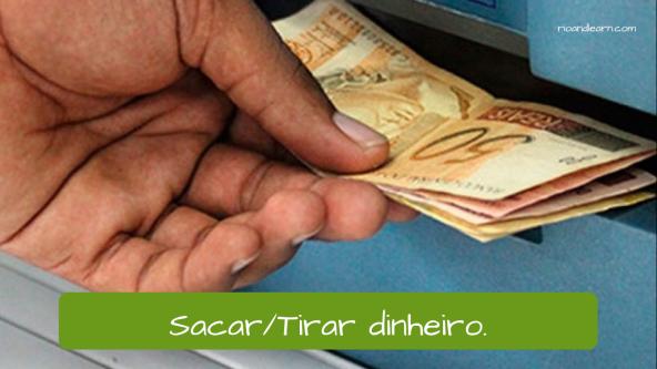 Bank expressions in Portuguese. To cash out: Sacar dinheiro ou tirar dinheiro.