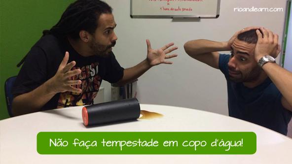 Ditos populares em Português. Não faça tempestade em copo d'água!