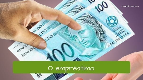Examples of Vocabulary of bank: O empréstimo. The loan.