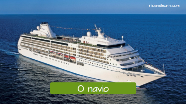 Boat examples in Portuguese. The ship: O navio.